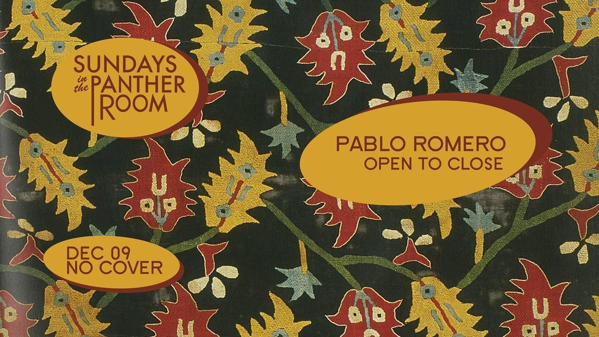 Sundays in The Panther Room  Pablo Romero (Open to Close)