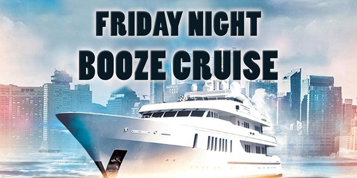 Friday Night Booze Cruise on August 9th