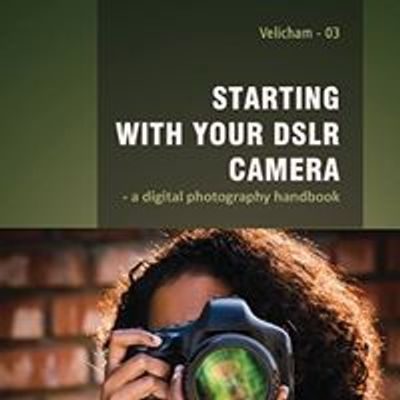 Starting with your DSLR Camera - a digital photography handbook