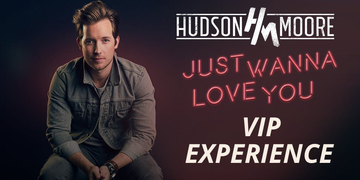 Just Wanna Love You VIP Experience with Hudson Moore - Cincinnati OH